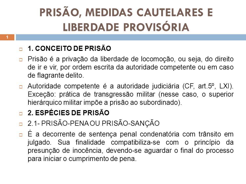 PRISÃO, MEDIDAS CAUTELARES E LIBERDADE PROVISÓRIA 1. CONCEITO DE PRISÃO Prisão é a privação da liberdade de locomoção, ou seja, do direito de ir e vir