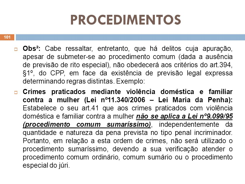 PROCEDIMENTOS Obs²: Cabe ressaltar, entretanto, que há delitos cuja apuração, apesar de submeter-se ao procedimento comum (dada a ausência de previsão