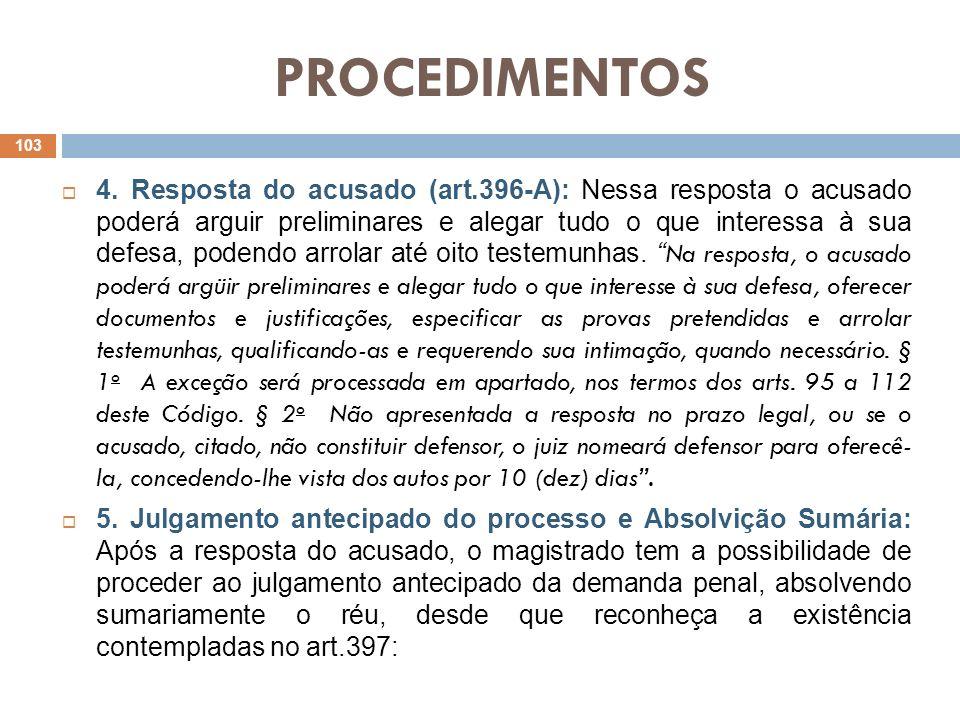 PROCEDIMENTOS 4. Resposta do acusado (art.396-A): Nessa resposta o acusado poderá arguir preliminares e alegar tudo o que interessa à sua defesa, pode