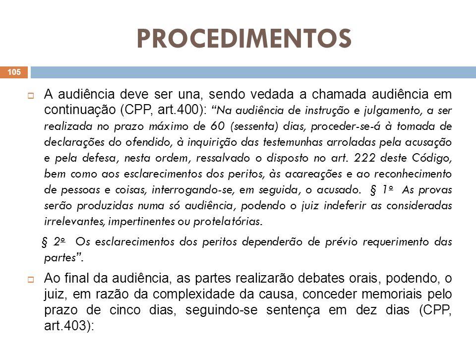 PROCEDIMENTOS A audiência deve ser una, sendo vedada a chamada audiência em continuação (CPP, art.400): Na audiência de instrução e julgamento, a ser