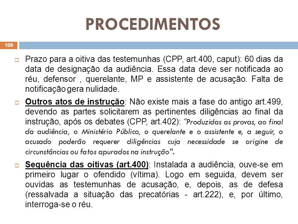 PROCEDIMENTOS Prazo para a oitiva das testemunhas (CPP, art.400, caput): 60 dias da data de designação da audiência. Essa data deve ser notificada ao