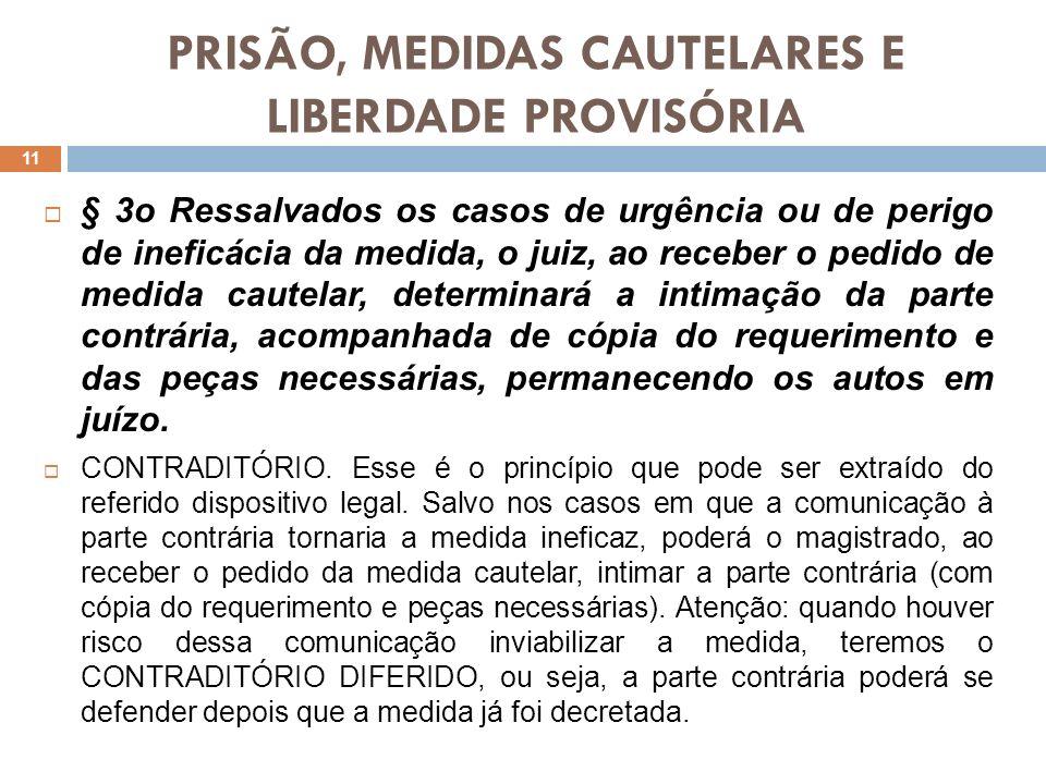 PRISÃO, MEDIDAS CAUTELARES E LIBERDADE PROVISÓRIA § 3o Ressalvados os casos de urgência ou de perigo de ineficácia da medida, o juiz, ao receber o ped