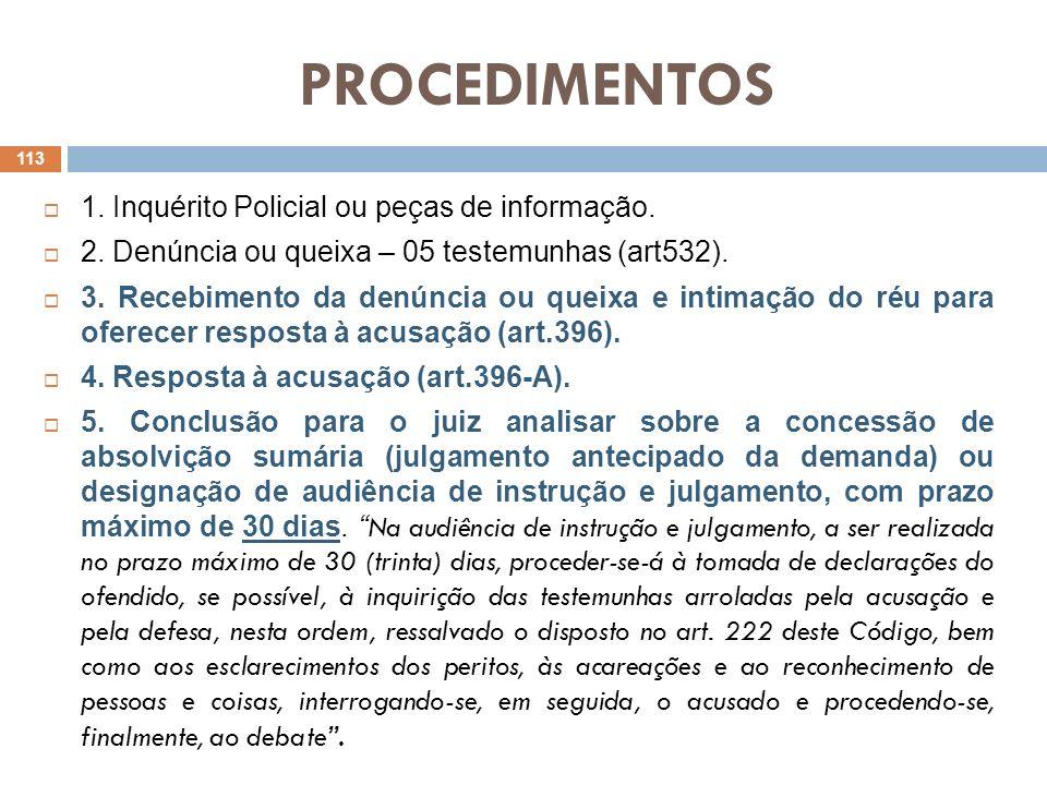 PROCEDIMENTOS 1. Inquérito Policial ou peças de informação. 2. Denúncia ou queixa – 05 testemunhas (art532). 3. Recebimento da denúncia ou queixa e in