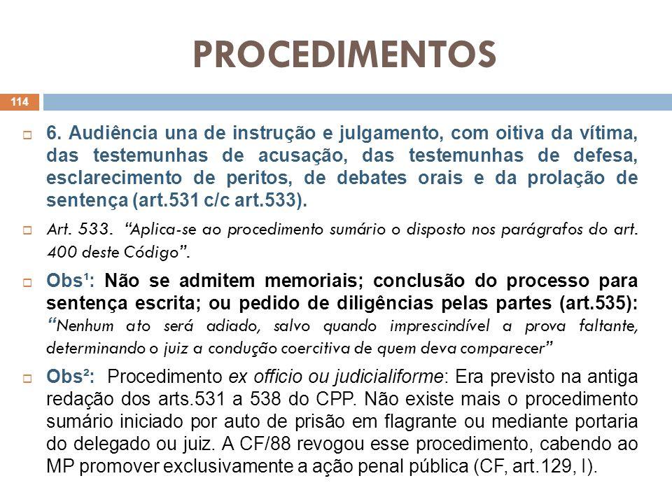 PROCEDIMENTOS 6. Audiência una de instrução e julgamento, com oitiva da vítima, das testemunhas de acusação, das testemunhas de defesa, esclarecimento