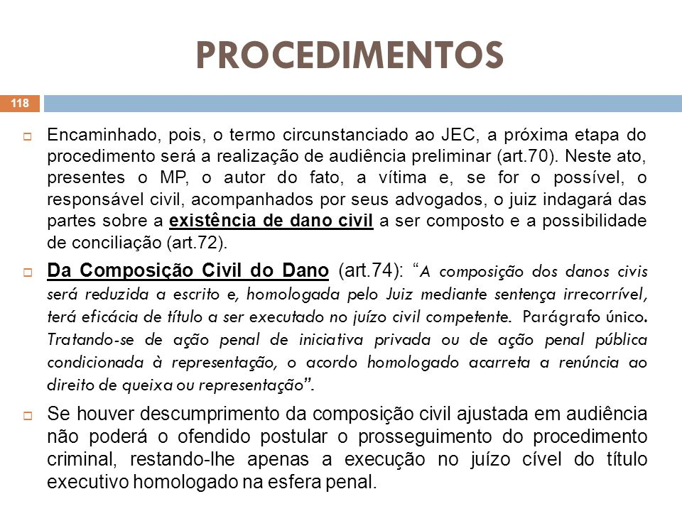 PROCEDIMENTOS Encaminhado, pois, o termo circunstanciado ao JEC, a próxima etapa do procedimento será a realização de audiência preliminar (art.70). N