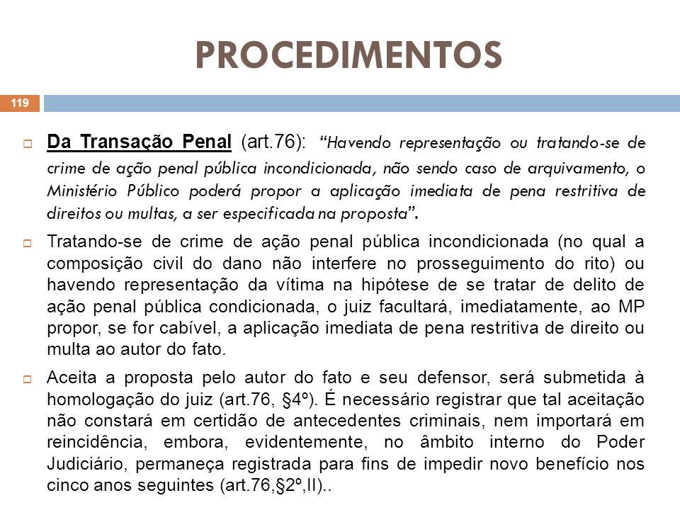 PROCEDIMENTOS Da Transação Penal (art.76): Havendo representação ou tratando-se de crime de ação penal pública incondicionada, não sendo caso de arqui