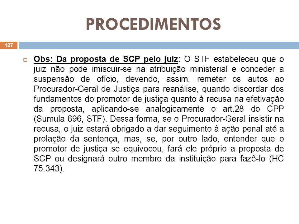 PROCEDIMENTOS Obs: Da proposta de SCP pelo juiz: O STF estabeleceu que o juiz não pode imiscuir-se na atribuição ministerial e conceder a suspensão de