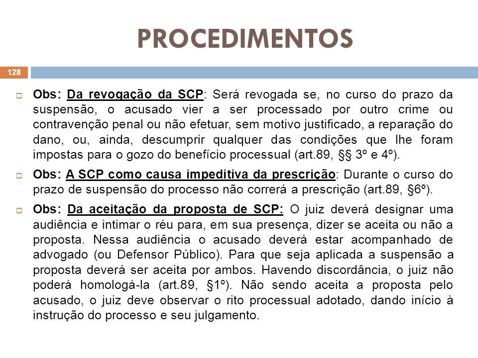 PROCEDIMENTOS Obs: Da revogação da SCP: Será revogada se, no curso do prazo da suspensão, o acusado vier a ser processado por outro crime ou contraven