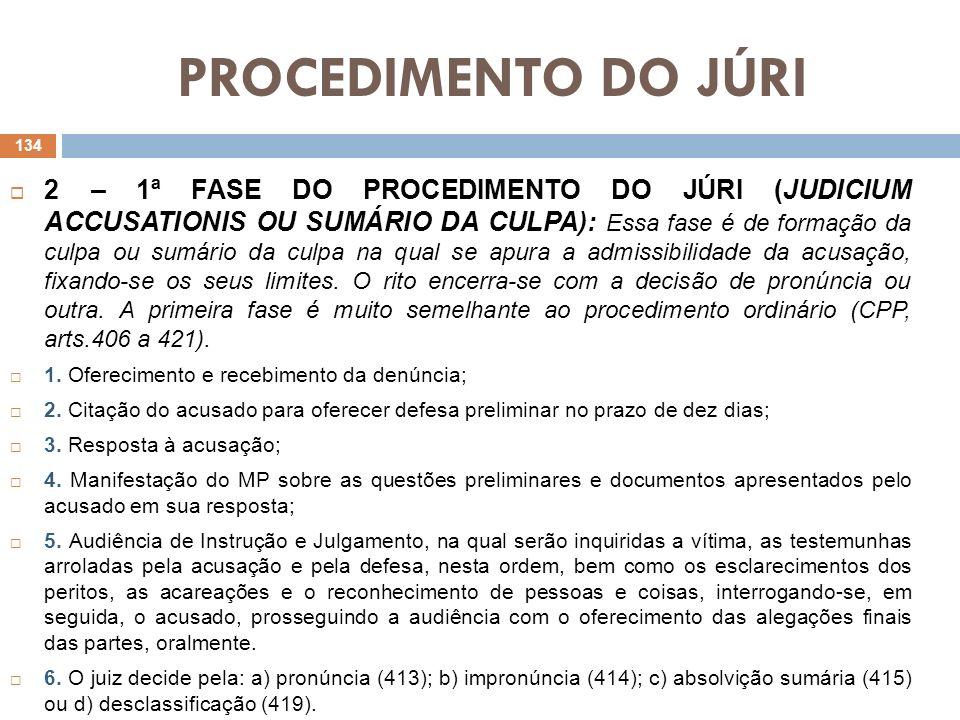 PROCEDIMENTO DO JÚRI 2 – 1ª FASE DO PROCEDIMENTO DO JÚRI (JUDICIUM ACCUSATIONIS OU SUMÁRIO DA CULPA): Essa fase é de formação da culpa ou sumário da c