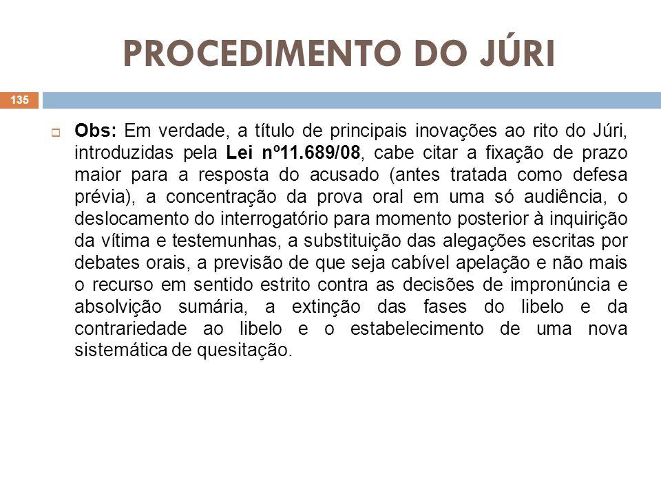 PROCEDIMENTO DO JÚRI Obs: Em verdade, a título de principais inovações ao rito do Júri, introduzidas pela Lei nº11.689/08, cabe citar a fixação de pra
