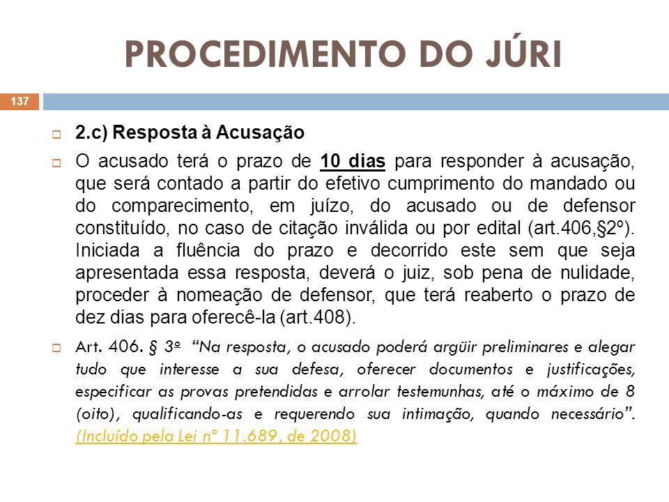 PROCEDIMENTO DO JÚRI 2.c) Resposta à Acusação O acusado terá o prazo de 10 dias para responder à acusação, que será contado a partir do efetivo cumpri