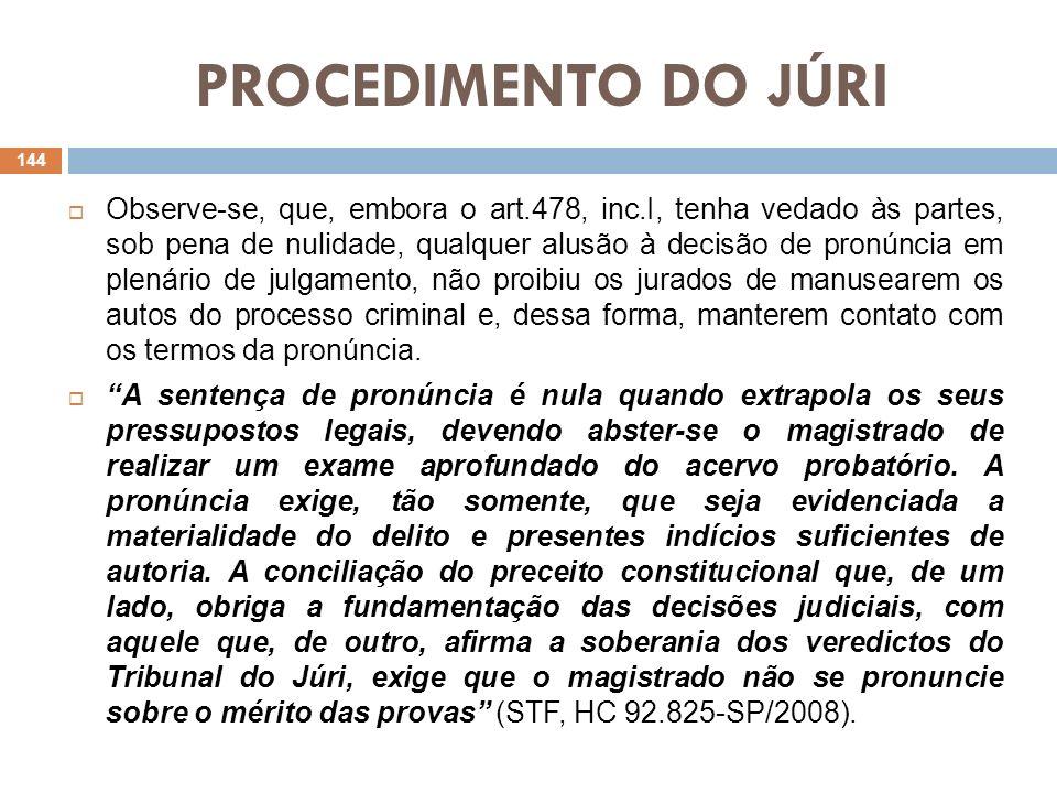 PROCEDIMENTO DO JÚRI No entanto, é imprescindível que da pronúncia conste o dispositivo legal em cuja sanção está sujeito o acusado, bem como que se indiquem quais as qualificadoras e causas especiais de aumento de pena presentes - Ex: art.121,§4º, 2ª parte, CP - (art.413, §1º).