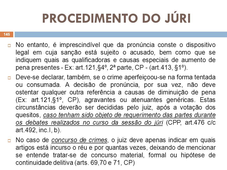 PROCEDIMENTO DO JÚRI No entanto, é imprescindível que da pronúncia conste o dispositivo legal em cuja sanção está sujeito o acusado, bem como que se i