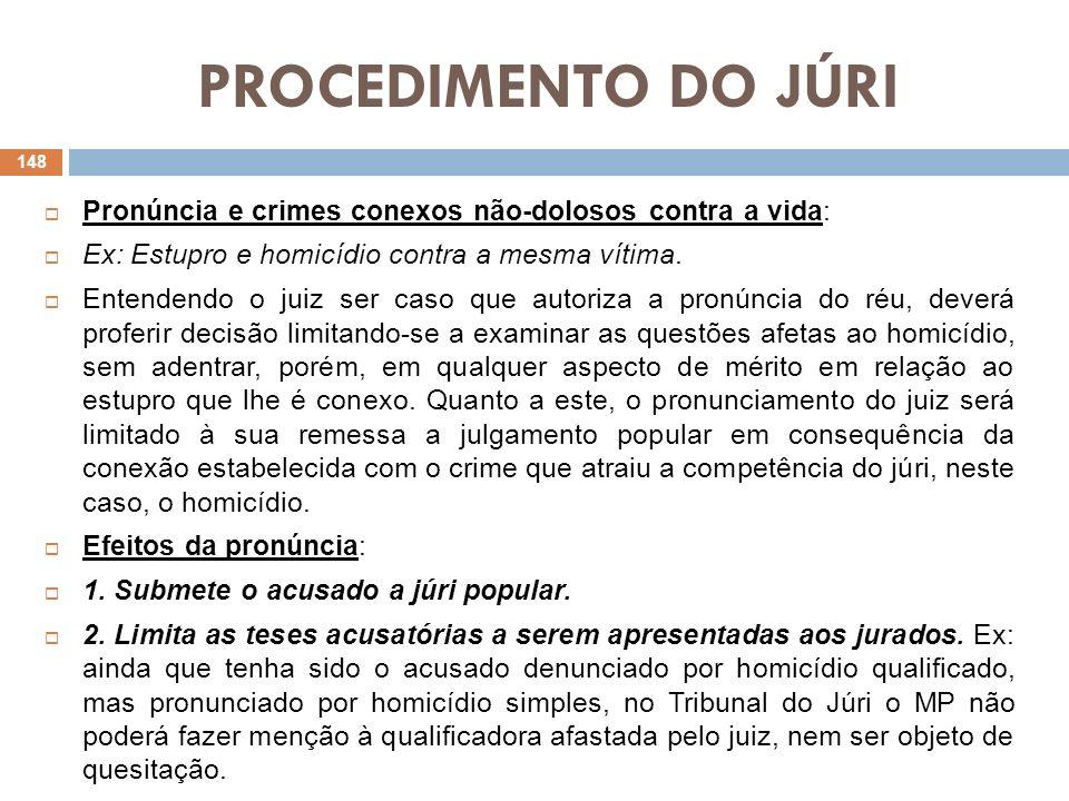 PROCEDIMENTO DO JÚRI Obs: Após a preclusão da decisão de pronúncia, essa classificação não mais poderá ser alterada.