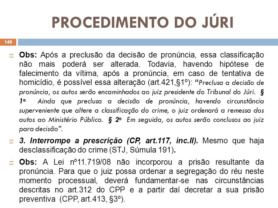 PROCEDIMENTO DO JÚRI Recurso: Contra a decisão de pronúncia é interponível recurso em sentido estrito (CPP, art.581, inc.IV).