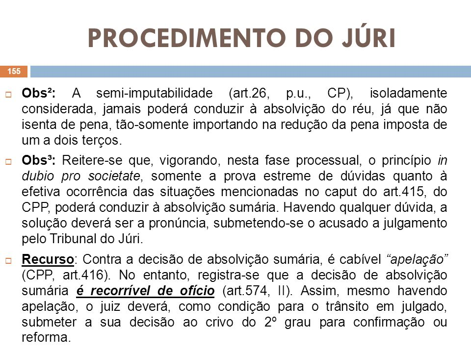 PROCEDIMENTO DO JÚRI Obs²: A semi-imputabilidade (art.26, p.u., CP), isoladamente considerada, jamais poderá conduzir à absolvição do réu, já que não