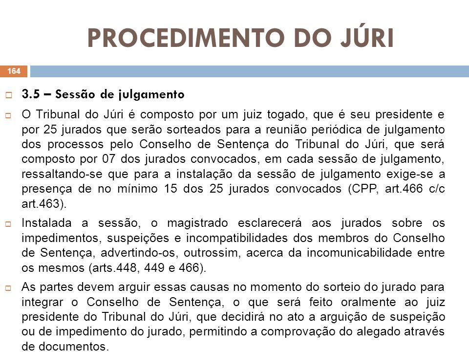 PROCEDIMENTO DO JÚRI 3.5 – Sessão de julgamento O Tribunal do Júri é composto por um juiz togado, que é seu presidente e por 25 jurados que serão sort