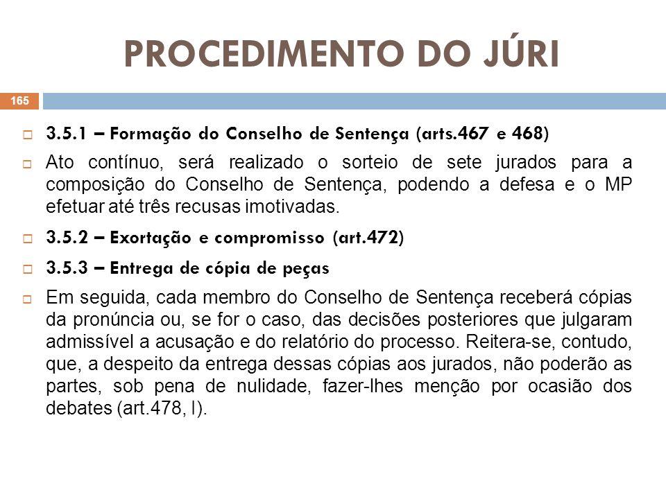 PROCEDIMENTO DO JÚRI 3.5.1 – Formação do Conselho de Sentença (arts.467 e 468) Ato contínuo, será realizado o sorteio de sete jurados para a composiçã