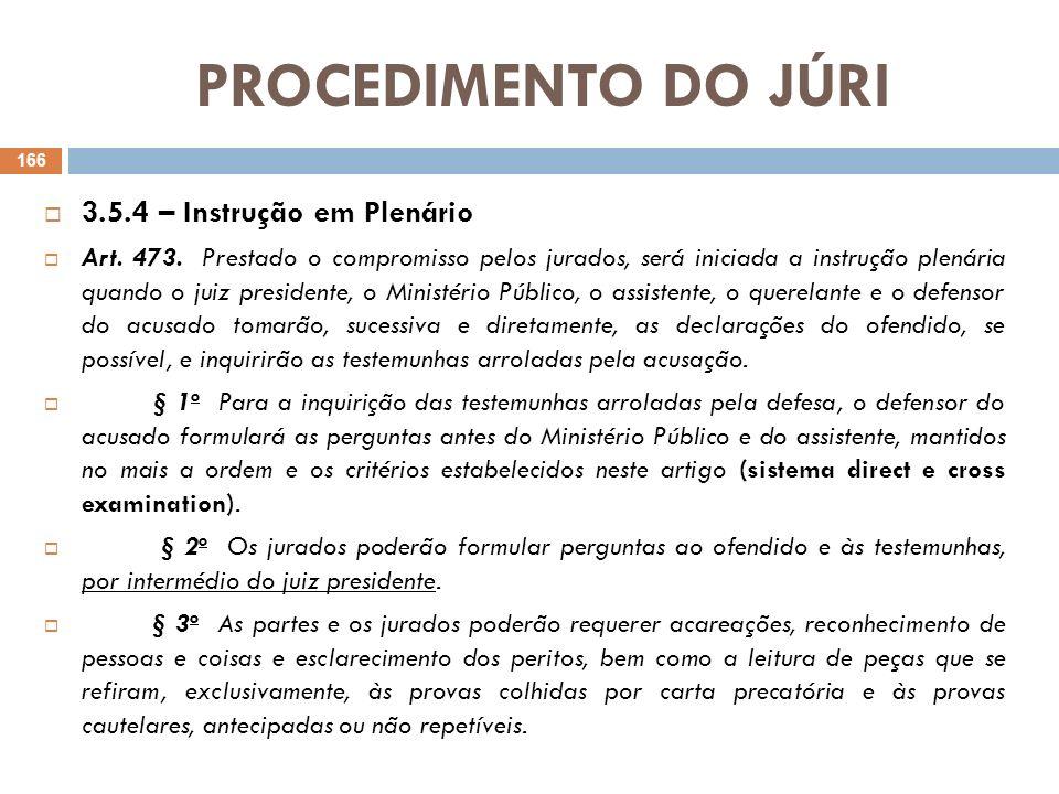 PROCEDIMENTO DO JÚRI 3.5.4 – Instrução em Plenário Art. 473. Prestado o compromisso pelos jurados, será iniciada a instrução plenária quando o juiz pr