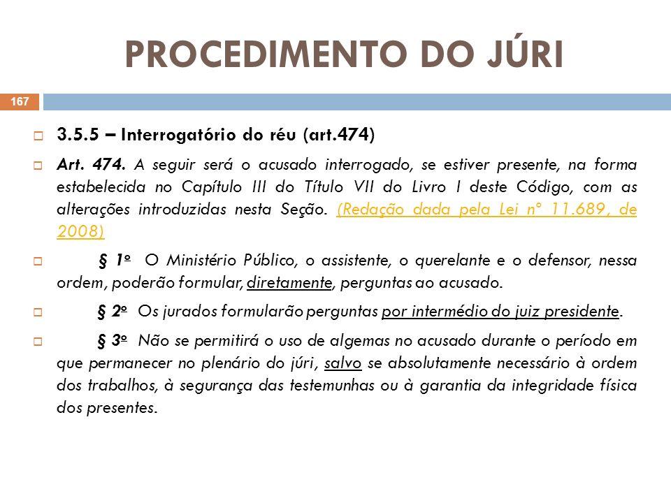 PROCEDIMENTO DO JÚRI 3.5.5 – Interrogatório do réu (art.474) Art. 474. A seguir será o acusado interrogado, se estiver presente, na forma estabelecida