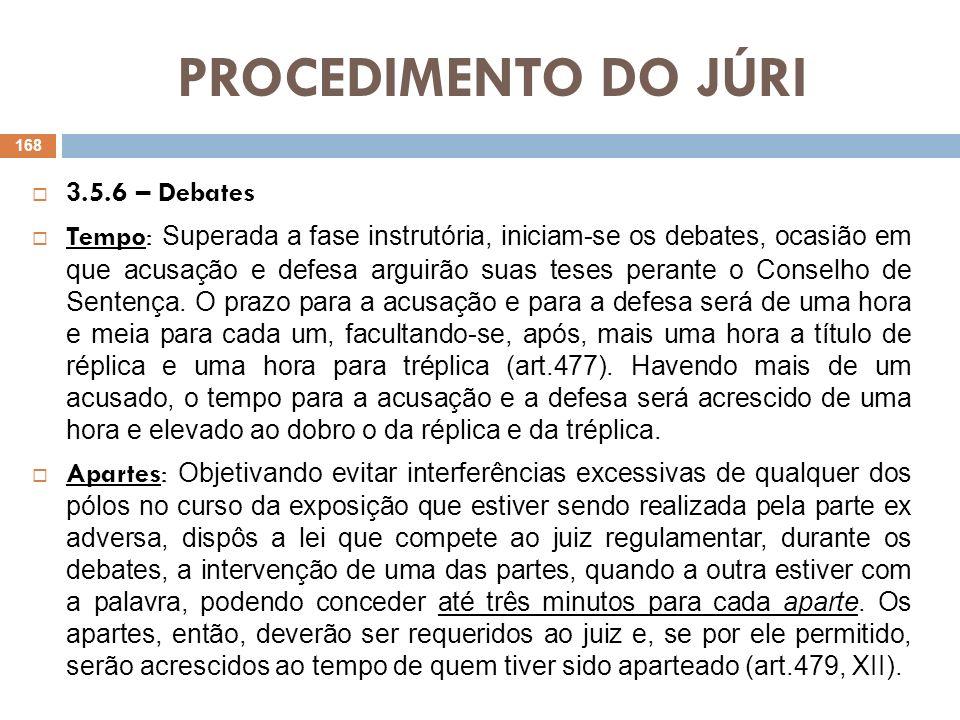 PROCEDIMENTO DO JÚRI 3.5.7 – Consulta aos jurados (art.480, §1º) Finalizados os debates, o juiz indagará aos jurados se se encontram habilitados a julgar ou necessitam de outros esclarecimentos.