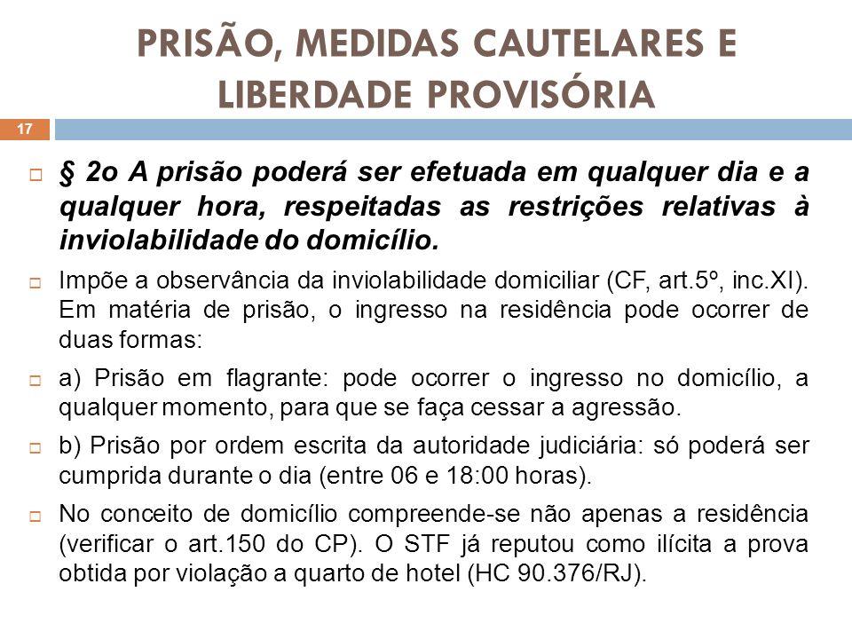 PRISÃO, MEDIDAS CAUTELARES E LIBERDADE PROVISÓRIA § 2o A prisão poderá ser efetuada em qualquer dia e a qualquer hora, respeitadas as restrições relat