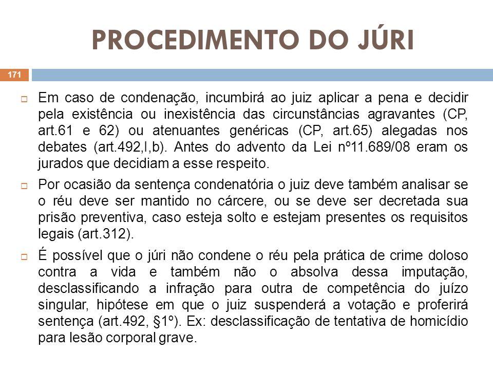 PROCEDIMENTO DO JÚRI Em caso de condenação, incumbirá ao juiz aplicar a pena e decidir pela existência ou inexistência das circunstâncias agravantes (