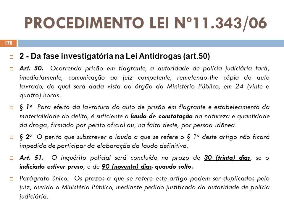 PROCEDIMENTO LEI Nº11.343/06 2 - Da fase investigatória na Lei Antidrogas (art.50) Art. 50. Ocorrendo prisão em flagrante, a autoridade de polícia jud