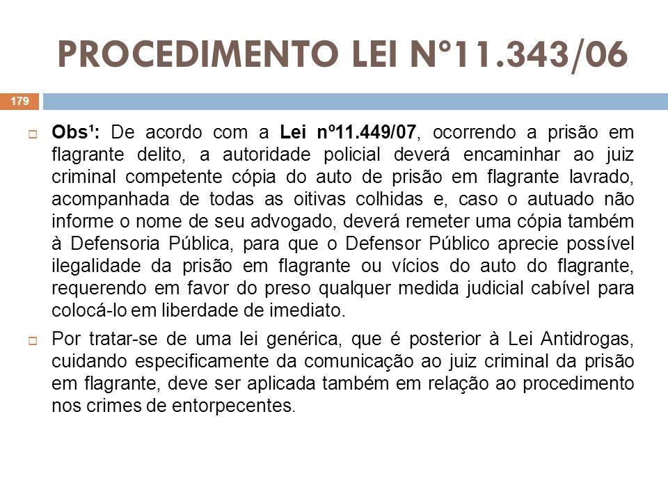PROCEDIMENTO LEI Nº11.343/06 Obs¹: De acordo com a Lei nº11.449/07, ocorrendo a prisão em flagrante delito, a autoridade policial deverá encaminhar ao
