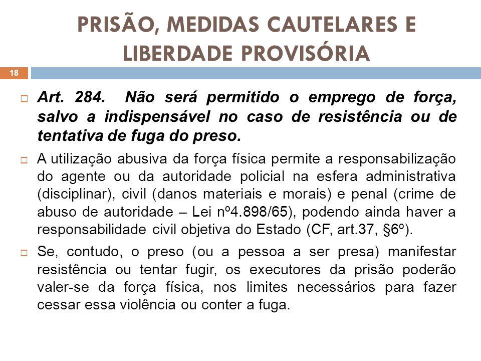 PRISÃO, MEDIDAS CAUTELARES E LIBERDADE PROVISÓRIA Art. 284. Não será permitido o emprego de força, salvo a indispensável no caso de resistência ou de