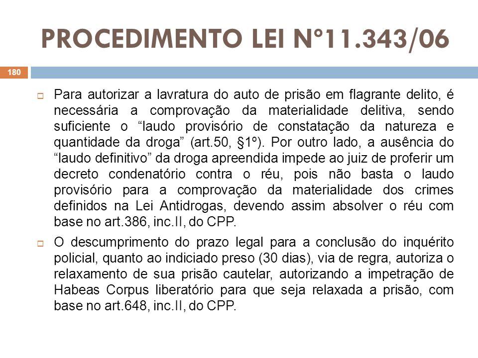 PROCEDIMENTO LEI Nº11.343/06 Para autorizar a lavratura do auto de prisão em flagrante delito, é necessária a comprovação da materialidade delitiva, s