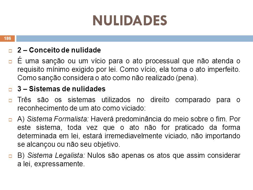 NULIDADES C) Sistema Instrumental (Instrumentalidade das Formas): O fim do ato deve prevalecer sobre a forma como ele é praticado.