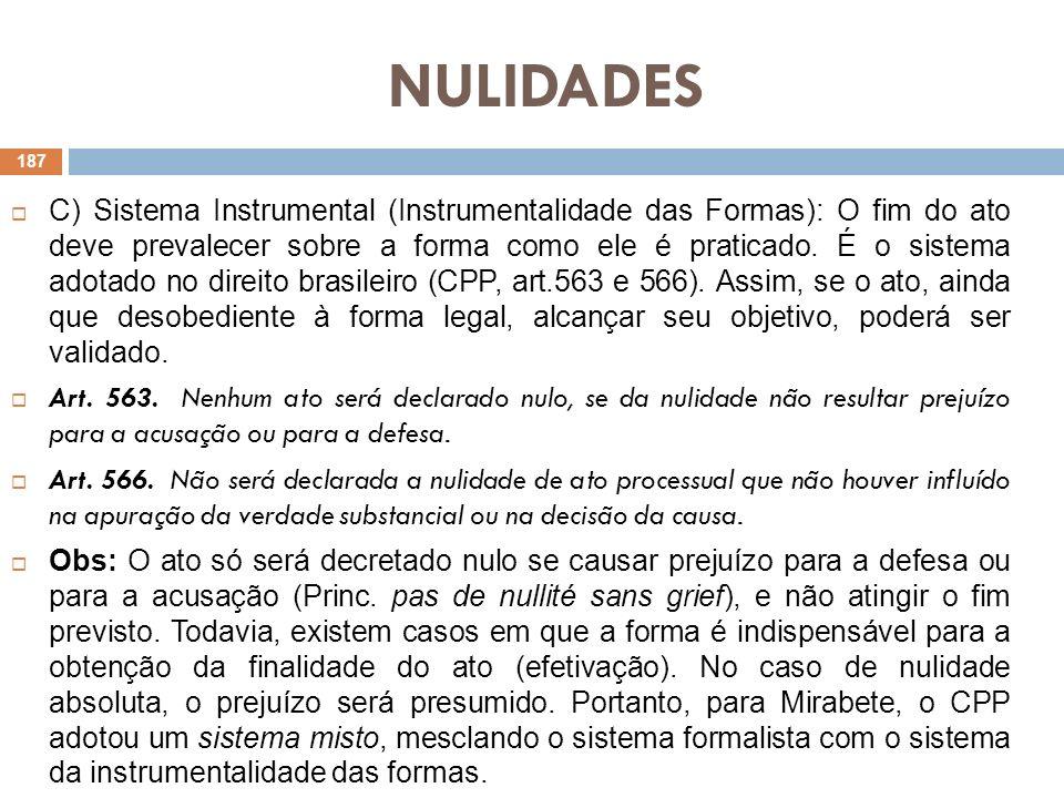 NULIDADES C) Sistema Instrumental (Instrumentalidade das Formas): O fim do ato deve prevalecer sobre a forma como ele é praticado. É o sistema adotado