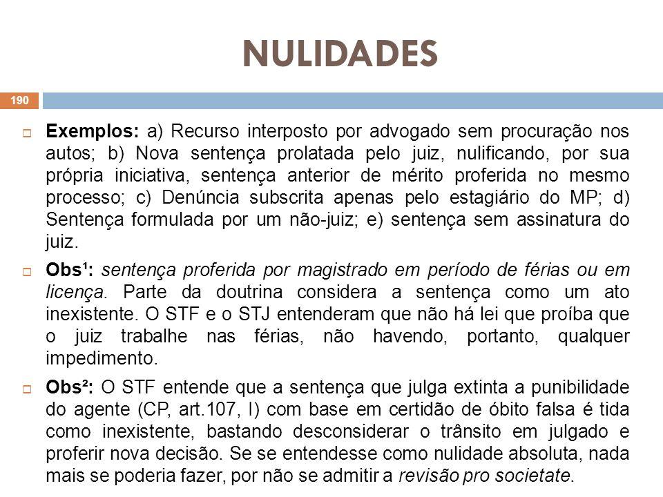 NULIDADES Exemplos: a) Recurso interposto por advogado sem procuração nos autos; b) Nova sentença prolatada pelo juiz, nulificando, por sua própria in