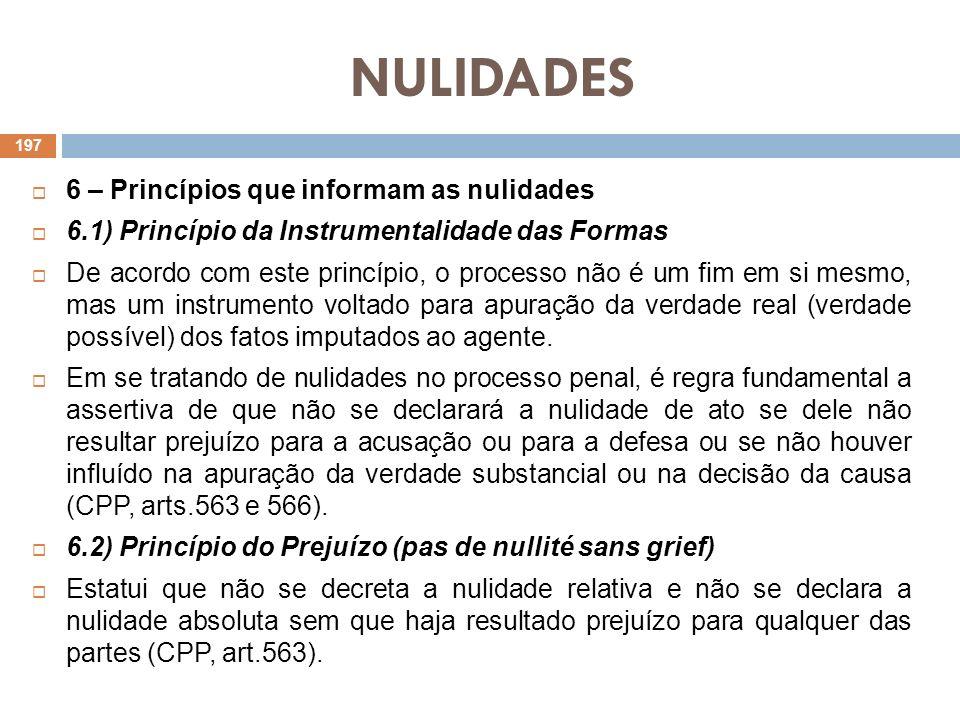 NULIDADES 6 – Princípios que informam as nulidades 6.1) Princípio da Instrumentalidade das Formas De acordo com este princípio, o processo não é um fi
