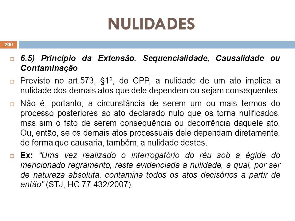 NULIDADES 6.5) Princípio da Extensão. Sequencialidade, Causalidade ou Contaminação Previsto no art.573, §1º, do CPP, a nulidade de um ato implica a nu
