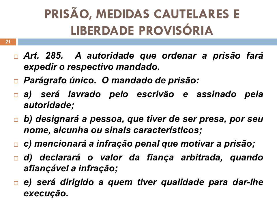 PRISÃO, MEDIDAS CAUTELARES E LIBERDADE PROVISÓRIA Art. 285. A autoridade que ordenar a prisão fará expedir o respectivo mandado. Parágrafo único. O ma