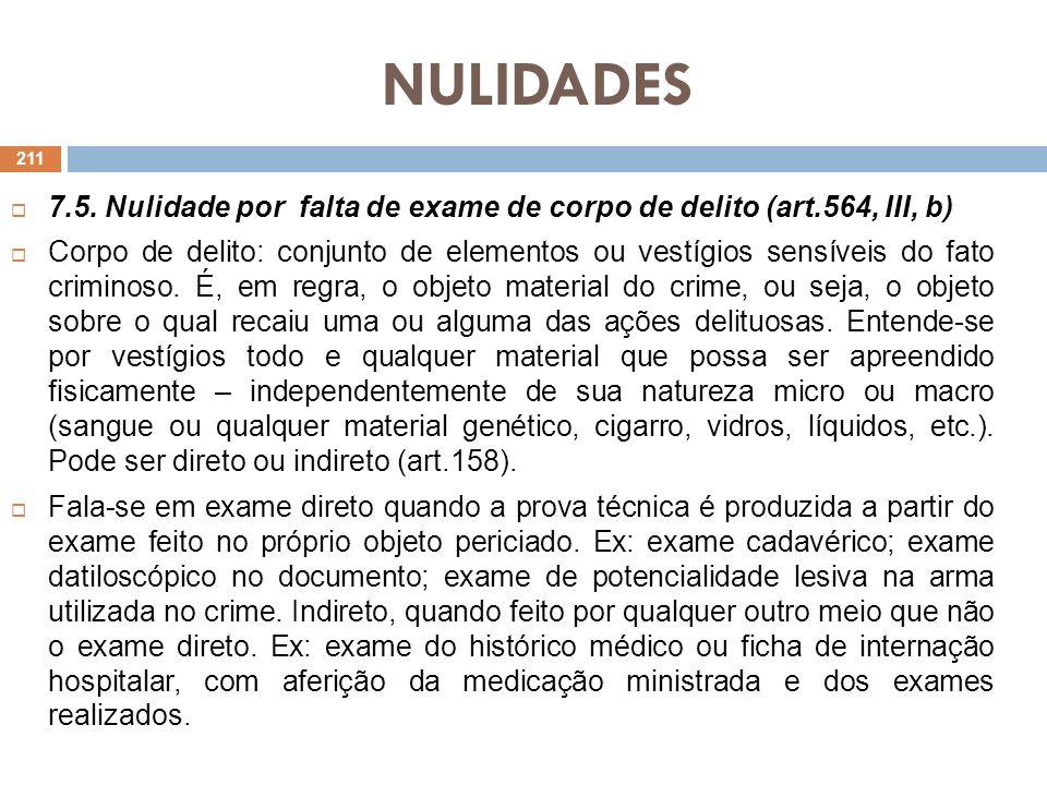 NULIDADES 7.5. Nulidade por falta de exame de corpo de delito (art.564, III, b) Corpo de delito: conjunto de elementos ou vestígios sensíveis do fato