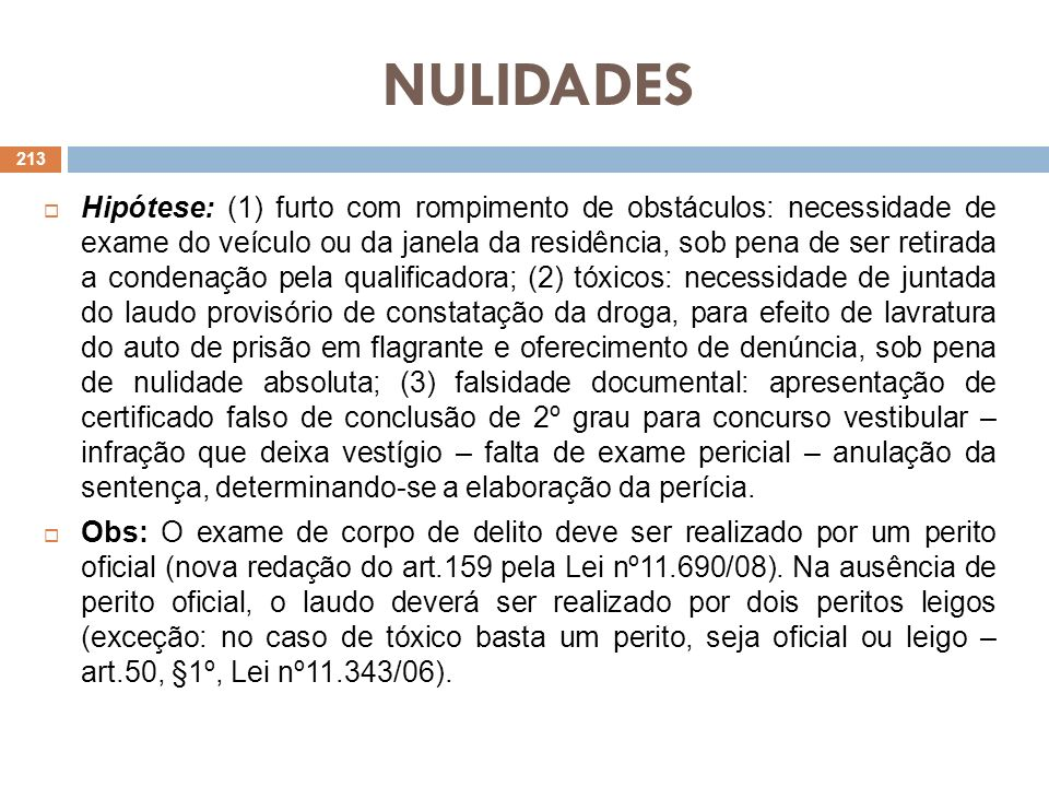 NULIDADES Hipótese: (1) furto com rompimento de obstáculos: necessidade de exame do veículo ou da janela da residência, sob pena de ser retirada a con