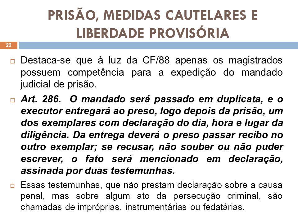 PRISÃO, MEDIDAS CAUTELARES E LIBERDADE PROVISÓRIA Destaca-se que à luz da CF/88 apenas os magistrados possuem competência para a expedição do mandado