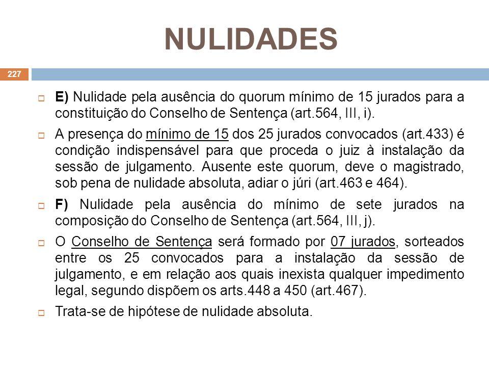 NULIDADES E) Nulidade pela ausência do quorum mínimo de 15 jurados para a constituição do Conselho de Sentença (art.564, III, i). A presença do mínimo