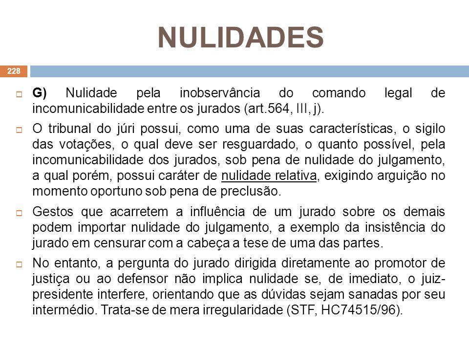 NULIDADES G) Nulidade pela inobservância do comando legal de incomunicabilidade entre os jurados (art.564, III, j). O tribunal do júri possui, como um