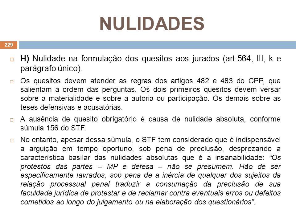 NULIDADES H) Nulidade na formulação dos quesitos aos jurados (art.564, III, k e parágrafo único). Os quesitos devem atender as regras dos artigos 482