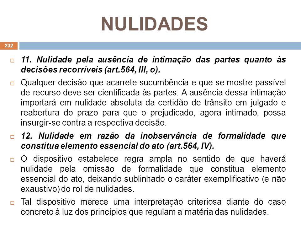 NULIDADES 11. Nulidade pela ausência de intimação das partes quanto às decisões recorríveis (art.564, III, o). Qualquer decisão que acarrete sucumbênc
