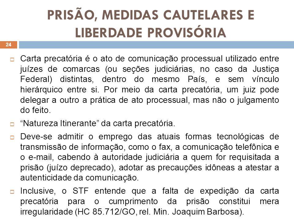 PRISÃO, MEDIDAS CAUTELARES E LIBERDADE PROVISÓRIA Carta precatória é o ato de comunicação processual utilizado entre juízes de comarcas (ou seções jud