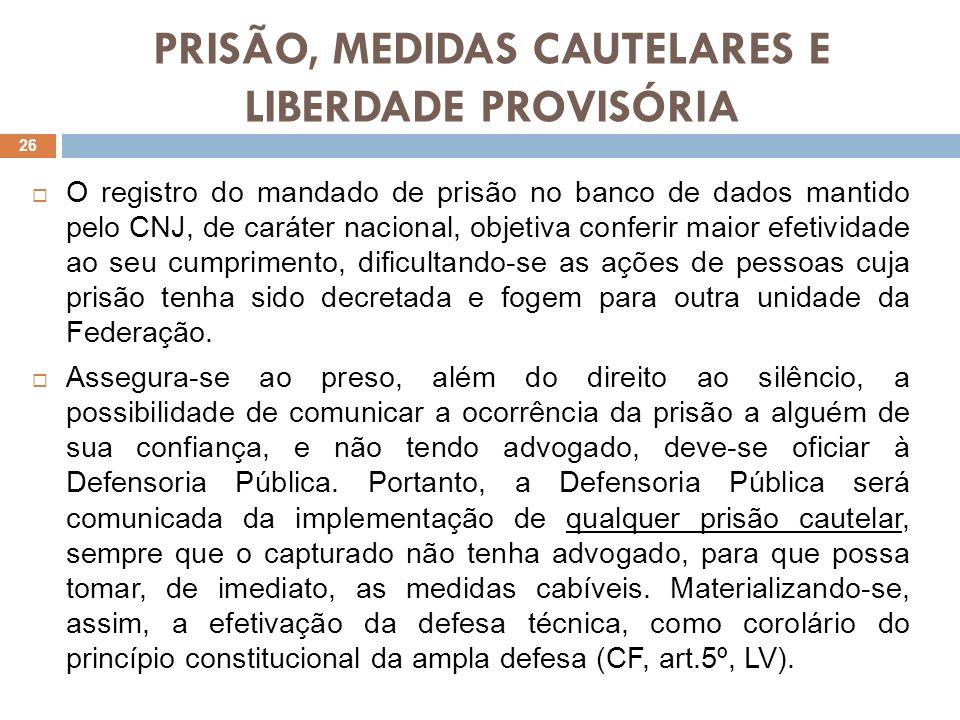 PRISÃO, MEDIDAS CAUTELARES E LIBERDADE PROVISÓRIA O registro do mandado de prisão no banco de dados mantido pelo CNJ, de caráter nacional, objetiva co