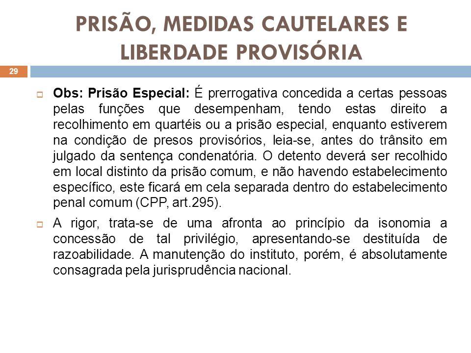 PRISÃO, MEDIDAS CAUTELARES E LIBERDADE PROVISÓRIA Obs: Prisão Especial: É prerrogativa concedida a certas pessoas pelas funções que desempenham, tendo