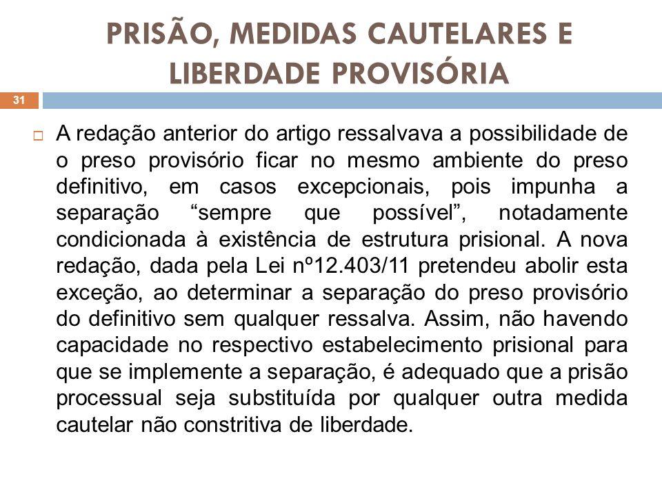 PRISÃO, MEDIDAS CAUTELARES E LIBERDADE PROVISÓRIA A redação anterior do artigo ressalvava a possibilidade de o preso provisório ficar no mesmo ambient