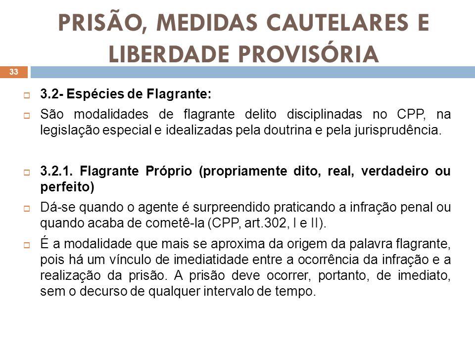 PRISÃO, MEDIDAS CAUTELARES E LIBERDADE PROVISÓRIA 3.2- Espécies de Flagrante: São modalidades de flagrante delito disciplinadas no CPP, na legislação