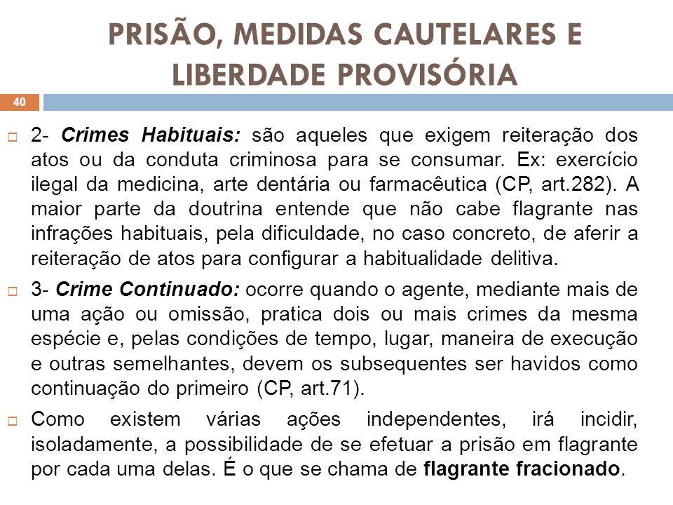 PRISÃO, MEDIDAS CAUTELARES E LIBERDADE PROVISÓRIA 2- Crimes Habituais: são aqueles que exigem reiteração dos atos ou da conduta criminosa para se cons